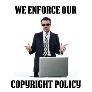 We Enforce Our Copyright Policy