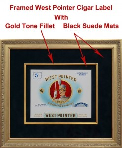 Custom Framed West Pointer Cigar Label With Gold Tone Frame and Fillets and Suede Mats